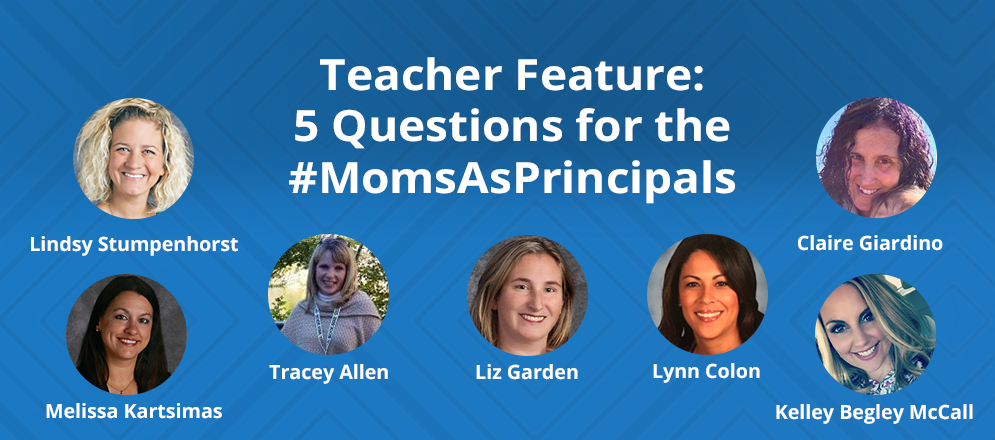 Teacher Feature: 5 Questions for the #MomsAsPrincipals